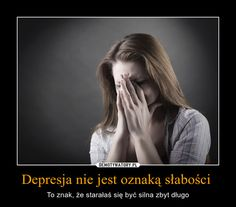 Depresja nie jest oznaką słabości – Demotywatory.pl How I Feel, Quotations, Crying, Depression, Past, Feelings, Tik Tok, Quotes, Movie Posters