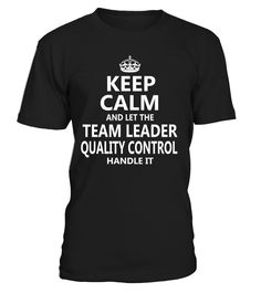 Keep Calm And Let The Team Leader Quality Control Handle It #TeamLeaderQualityControl