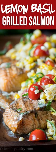 This Lemon Basil Grilled Salmon is topped with a lemon and basil infused butter and a grilled corn and tomato salad that's so fresh and delicious! Grilling Recipes, Fish Recipes, Seafood Recipes, Dinner Recipes, Cooking Recipes, Healthy Recipes, Dinner Ideas, Recipies, Side Dishes For Salmon