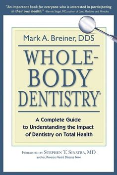 Whole-Body Dentistry®: A Complete Guide to Understanding the Impact of Dentistry on Total Health by Mark A. Breiner, http://www.amazon.com/dp/B007WMRRB4/ref=cm_sw_r_pi_dp_z7XItb1Y740PV