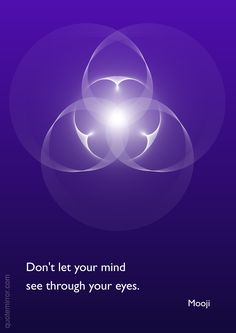 Don't let your mind see through your eyes. –Mooji #eyes #mind http://quotemirror.com/s/yhb76