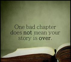 Even a few bad chapters that you thought was the ending can just be a transition into real dreams come true