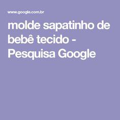 molde sapatinho de bebê tecido - Pesquisa Google