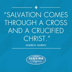 Salvation comes through a cross and a crucified Christ.