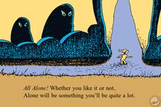 Whether you like it or not, Alone will be something you'll be quite a lot. - Dr. Seuss