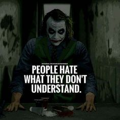 Positive Quotes : QUOTATION – Image : Quotes Of the day – Description People hate what they don't understand. Sharing is Power – Don't forget to share this quote ! Joker Qoutes, Joker Frases, Best Joker Quotes, Badass Quotes, Best Quotes, Epic Quotes, Dark Quotes, Strong Quotes, Wisdom Quotes
