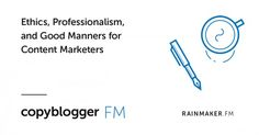 Ethics Professionalism and Good Manners for Content Marketers