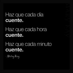 Palabras inspiradoras de Mary Kay Ash. Haz que cada día cuente. Haz que cada hora cuente. Haz que cada minuto cuente.
