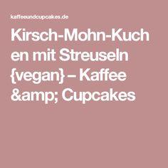 Kirsch-Mohn-Kuchen mit Streuseln {vegan} – Kaffee & Cupcakes