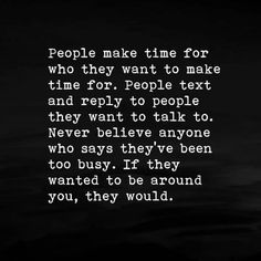 Ignore Me Quotes, Being Ignored Quotes, Real Quotes, Words Quotes, Quotes To Live By, Funny Quotes, Being Busy Quotes, No Time Quotes, Making Time Quotes