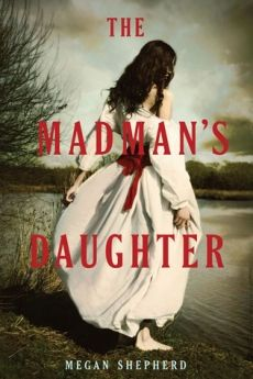 The Madman's Daughter by Megan Shepherd - H.G. Wells's The Island of Doctor Moreau from the daughter's point of view