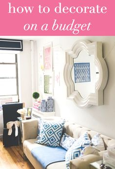 HOW TO DECORATE ON A BUDGET - great advice!