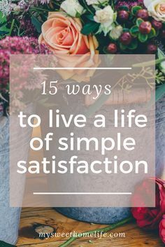 Instead of striving for more and more, try these 15 simple ways to live a life of simple satisfaction. There's so much to gain! Slow Living, Mindful Living, Frugal Living, Minimalist Lifestyle, Minimalist Living, Self Development, Personal Development, Simple Living, Decluttering
