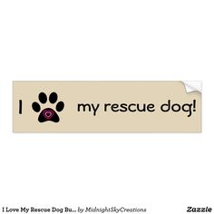"""I Love My Rescue Dog Bumper Sticker  Did your furry friend come from a shelter or rescue? Or maybe you rescued your pet from the side of the road? This cute bumper sticker encourages animal rescue and lets everyone know you are a rescue parent. It says """"I love my rescue dog!"""". The word love is represented with a paw print with two hearts inside. Car, truck or van, this is a great gift for yourself or any animal lover."""