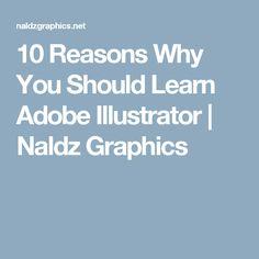 10 Reasons Why You Should Learn Adobe Illustrator | Naldz Graphics