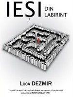 Iesi din labirint - Luca dezmir