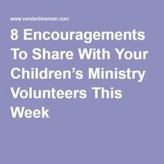 8 Encouragements To Share With Your Children's Ministry Volunteers This Week