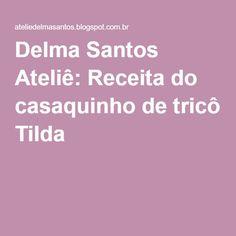 Delma Santos Ateliê: Receita do casaquinho de tricô Tilda