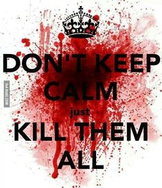 Don't keep calm. True Quotes, Qoutes, Funny Quotes, Badass Quotes, True Facts, Twisted Humor, Creepypasta, True Words, Resident Evil