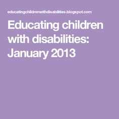 Educating children with disabilities: January 2013