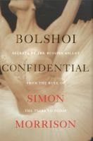 Bolshoi Confidential : Secrets of the Russian Ballet from the Rule of the Tsars to Today (NF) by Simon Morrison.  Release Date 10/11/2016