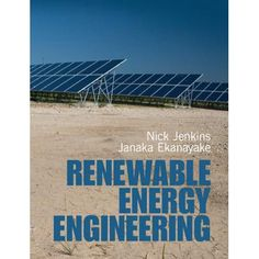 """Read """"Renewable Energy Engineering"""" by Nicholas Jenkins available from Rakuten Kobo. This book provides a quantitative yet accessible overview of renewable energy engineering practice and the technologies . Uses Of Solar Energy, Solar Energy Panels, Best Solar Panels, Solar Energy System, Solar Power, Wind Power, Renewable Energy Projects, Solar Projects, Cardiff"""