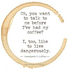 Living dangerously. coffee quote.