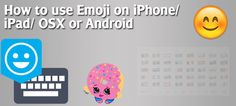 Step-by-Step unlock your Emoji Keyboard for iPhone/ iPad/ Macbook and Android…