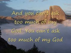 You Can't Ask You Much of My God