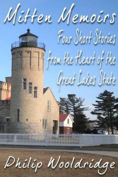 Mitten Memoirs: Four Short Stories From The Heart Of The Great Lakes State