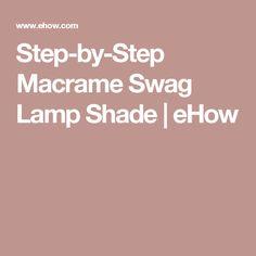 Step-by-Step Macrame Swag Lamp Shade | eHow