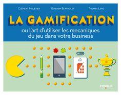 La gamification ou l'art d'utiliser les mécanique du jeu dans votre business - Clément Muletier, Guilhem Bertholet, Thomas Lang - Amazon.fr - Livres
