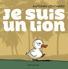 Je suis un lion / Antonin Louchard. - Seuil Jeunesse, 2015