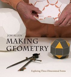 Jon Allen explores the creation of the many-sided three-dimensional forms known as the Platonic and Archimedean solids. Based on patterns of equally spaced points on a sphere, these polyhedra have bee Solid Geometry, Geometry Shape, Geometry Pattern, Geometry Art, Sacred Geometry, Geometric Construction, Platonic Solid, Wooden Books, Math Art