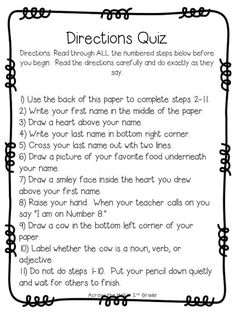Following Directions test hahaha I used to love/hate these!! I'd always fall for it. Another idea is to make it extra credit in the directions if a quiz or test. (Put your initials next to number 8 for 1 extra credit point)  Teaches them to ALWAYS read directions