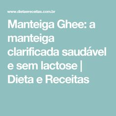 Manteiga Ghee: a manteiga clarificada saudável e sem lactose   Dieta e Receitas