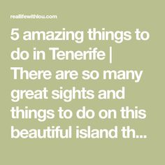 5 amazing things to do in Tenerife   There are so many great sights and things to do on this beautiful island that don't involve drinking!