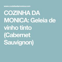 COZINHA DA MONICA: Geleia de vinho tinto (Cabernet Sauvignon)