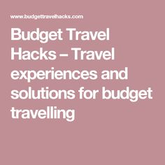 Budget Travel Hacks – Travel experiences and solutions for budget travelling Travel Hacks, Budget Travel, Travel Tips, Travelling, Budgeting, Travel Advice, Budget Organization