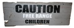 Caution Free Range Children barn wood sign