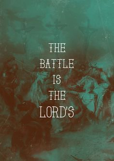 The Battle Is The Lord's.... and guess what, its won.