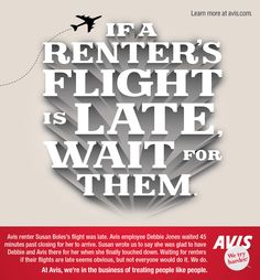 If a renter's flight is late, wait for them.  To share your story, visit www.avis.com.