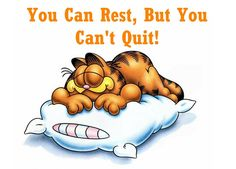 It's OK to rest when you get tired, but it's not OK to quit!