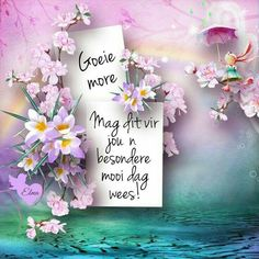 Morning Blessings, Good Morning Wishes, Good Morning Quotes, Good Night Flowers, Lekker Dag, Goeie Nag, Goeie More, Afrikaans Quotes, Morning Greetings Quotes
