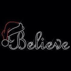 Christmas Believe with Santa Hat iron on Rhinestone transfer - hotfix iron on… Silhouette Cameo Projects, Silhouette Design, Christmas Shirts, Christmas Art, Mandela Rock Painting, Hot Fix, Bling Shirts, Rhinestone Transfers, Paper Embroidery