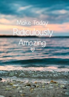 Make today ridiculously amazing https://www.facebook.com/pages/I-love-the-sea/148453498611730