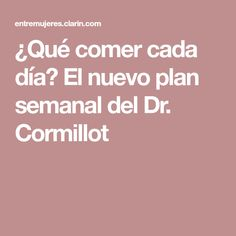 ¿Qué comer cada día? El nuevo plan semanal del Dr. Cormillot Control, Food, Eating Plans, Health And Nutrition, Healthy Life, Diets, Meals