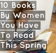 It doesn't feel like spring yet, but warmer weather is on its way, and with it comes a truckload of new books by women.