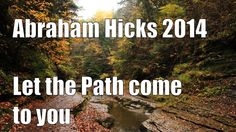 #Abraham Hicks Video 2014 ペ Let the Path come to you