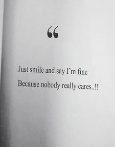 If you want to read the Motivational lines of Short Quotes then here you are on the right spot. Just Browse here and read these Amazing Lines about Someone care. Every time just smile and say i am fine because nobody really cares. Short Sad Quotes, Fine Quotes, Amazing Short Quotes, Quotes Deep Feelings, Mood Quotes, Positive Quotes, Care About You Quotes, Just Smile Quotes, Feeling Unwanted Quotes